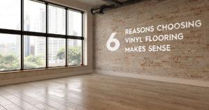 6 Reasons Vinyl Flooring Makes Sense